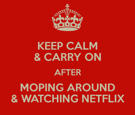 keep-calm-carry-on-after-moping-around-watching-netflix
