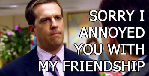 Sorry-I-annoyed-you-with-my-friendship-831