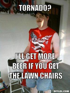 resized_redneck-randal-meme-generator-tornado-i-ll-get-more-beer-if-you-get-the-lawn-chairs-25c86b