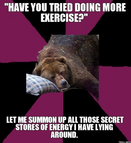 have-you-tried-doing-more-exercise-let-me-summon-up-all-those-secret-stores-of-energy-i-have-lying-around